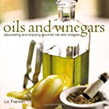 Oils and Vinegars: Discovering and Enjoying Gourmet Oils and Vinegars