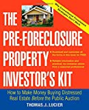 The Pre-Foreclosure Property Investors Kit: How to Make Money Buying Distressed Real Estate -- Before the Public Auction