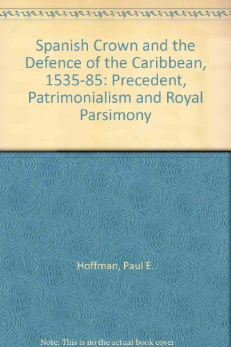 spanish-crown-and-the-defense-of-the-caribbean-1535-1585-precedentpatrimonialism-and-royal-parsimony