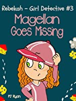 Rebekah - Girl Detective #3: Magellan Goes Missing (a fun short story mystery for children ages 9-12)