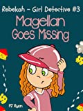 Rebekah - Girl Detective #3: Magellan Goes Missing (a fun short story mystery for children ages 9-12) (English Edition)