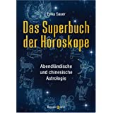 Das Superbuch der Horoskope: Abendlndische und chinesische Astrologievon &#34;Erika Sauer&#34;