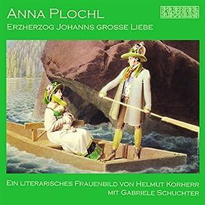 Anna Plochl - Erzherzog Johanns grosse Liebe. Ein literarisches Frauenbild Audiobook
