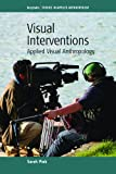img - for Visual Interventions: Applied Visual Anthropology (Studies in Applied Anthropology) book / textbook / text book