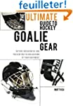 The Ultimate Guide to Hockey Goalie G...