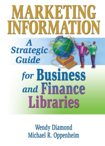 Marketing Information: A Strategic Guide for Business and Finance Libraries (Monograph Publish Simultaneously as the Jou