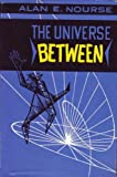 The Universe Between (0571067905) by Alan E. Nourse