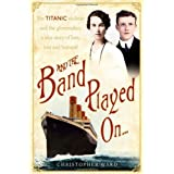 And the Band Played On: The Titanic Violinist and the Glove Maker - A True Story of Love, Loss and Betrayalby Christopher Ward