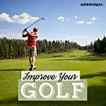 Improve Your Golf: Play Great from Tee to Green with Subliminal Messages    Subliminal Guru