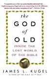 The God of Old: Inside the Lost World of the Bible (0743235851) by Kugel, James L.