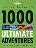 img - for Lonely Planet 1000 Ultimate Adventures (General Reference) book / textbook / text book