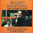 Beyond Basketball: Coach K's Keywords for Success Hörbuch von Mike Krzyzewski, Jamie K. Spatola Gesprochen von: Mike Krzyzewski