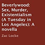 Beverlywood: Sex, Murder, Existentialism, A Tuesday in Los Angeles | Zac Locke