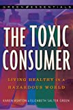 img - for The Toxic Consumer: Living Healthy in a Hazardous World (Green Essentials) book / textbook / text book
