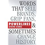 Powerlines: Words That Sell Brands, Grip Fans, and Sometimes Change History ~ Steve Cone