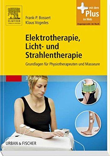 Elektrotherapie, Licht- und Strahlentherapie: Grundlagen f&uumlr Physiotherapeuten und Masseure - mit Zugang zum Elsevier-Portal