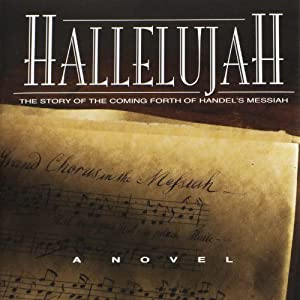 Hallelujah - The Story of the Coming Forth of Handel's Messiah | [J. Scott Featherstone]