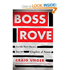 Boss Rove: Inside Karl Rove's Secret Kingdom of Power by Craig Unger