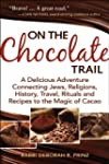 On the Chocolate Trail: A Delicious A...