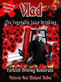 Vlad The Vegetable Juice Drinking, Forklift Driving Nosferatu (The Chronicles Of Vladimir)