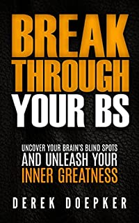 Break Through Your Bs: Uncover Your Brain's Blind Spots And Unleash Your Inner Greatness by Derek Doepker ebook deal
