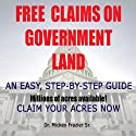 Free Claims on Government Land, Claim Your Acres Now! (       UNABRIDGED) by Dr. Mickey Frazier Sr. Narrated by Joseph M. Dawson