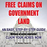 img - for Free Claims on Government Land, Claim Your Acres Now! book / textbook / text book