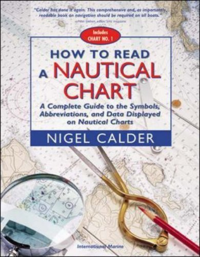 How to Read a Nautical Chart : A Complete Guide to the Symbols, Abbreviations, and Data Displayed on Nautical Charts by Calder, Nigel(August 5, 2002) Paperback (How To Read Nautical Charts compare prices)
