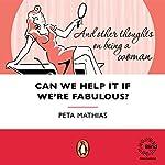 Can We Help It If We're Fabulous   Peta Mathias