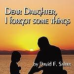 Dear Daughter, I Forgot Some Things   David Salter