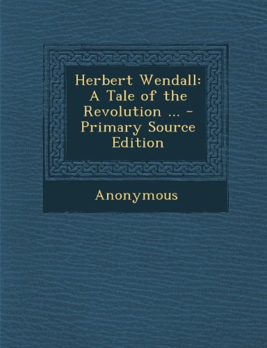 Herbert Wendall: A Tale of the Revolution ...