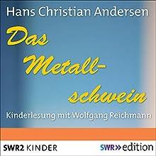 Das Metallschwein Hörbuch von Hans Christian Andersen Gesprochen von: Wolfgang Reichmann