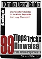 Kindle Paperwhite: 99 Tipps, Tricks, Hinweise und Shortcuts (German Edition)