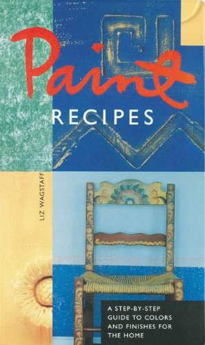 Paint Recipes: A Step-by-Step Guide to Colors and Finishes for t