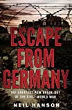 Escape From Germany: The Greatest POW Break-Out of the First World War (0385612052) by Hanson, Neil