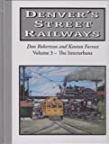 img - for Denver's Street Railways ~ the Interurbans (Denver's Street Railways) book / textbook / text book