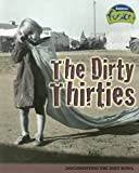 img - for The Dirty Thirties: Documenting the Dust Bowl (American History Through Primary Sources) book / textbook / text book