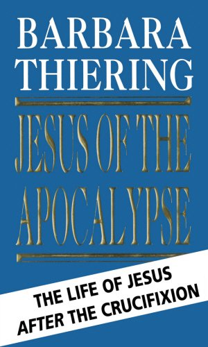 Jesus Of The Apocalypse: The Life of Jesus After the Crucifixion