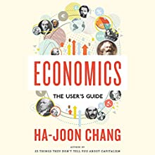 Economics: The User's Guide (       UNABRIDGED) by Ha-Joon Chang Narrated by John Lee