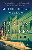 img - for Rogues' Gallery The Secret History of the Moguls and the Money that Made the Metropolitan Museum book / textbook / text book