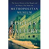 Rogues' Gallery The Secret History of the Moguls and the Money that Made the Metropolitan Museum ~ Michael Gross
