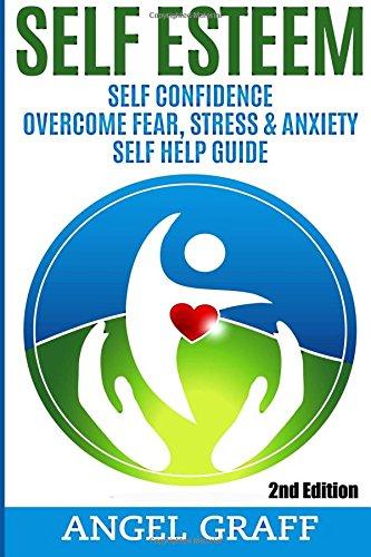 Self Esteem: Self Confidence: Overcome Fear, Stress & Anxiety: Self Help Guide
