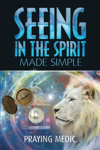 Seeing in the Spirit Made Simple (The Kingdom of God Made Simple) (Volume 2), by Praying Medic