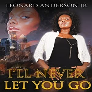 I'll Never Let You Go | [Leonard Anderson Jr.]