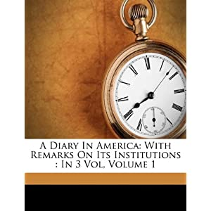 A Diary In America: With Remarks On Its Institutions : In 3 Vol, Volume 1 (Afrikaans Edition)