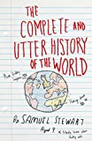 img - for The Complete and Utter History of the World According to Samuel Stewart Aged 9 book / textbook / text book