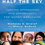 Half the Sky: Turning Oppression into Opportunity for Women Worldwide | [Nicholas D. Kristof, Sheryl WuDunn]