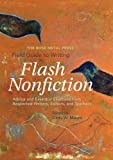 """Dinty W. Moore, """"The Rose Metal Press Guide to Flash Nonfiction: Advice and Essential Exercises from Respected Writers, Editors, and Teachers"""" (Rose Metal Press, 2012)"""