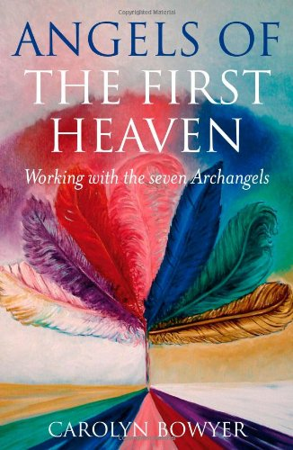 The Angels of the First Heaven: How to Work with the Seven Archangels