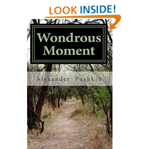 Wondrous Moment: Selected Poetry of Alexander Pushkin Alexander Pushkin and Andrey Kneller